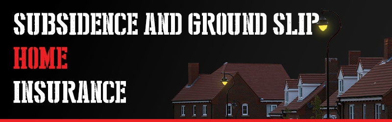 Subsidence and Ground Slip Home Insurance