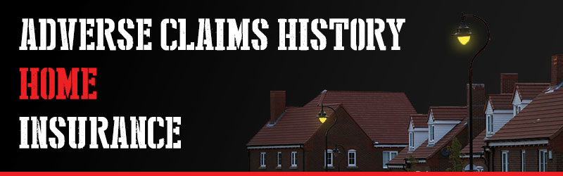 Home Insurance for those with Adverse Claims History